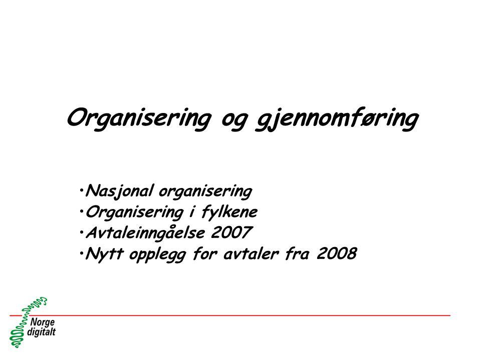 Organisering og gjennomføring •Nasjonal organisering •Organisering i fylkene •Avtaleinngåelse 2007 •Nytt opplegg for avtaler fra 2008
