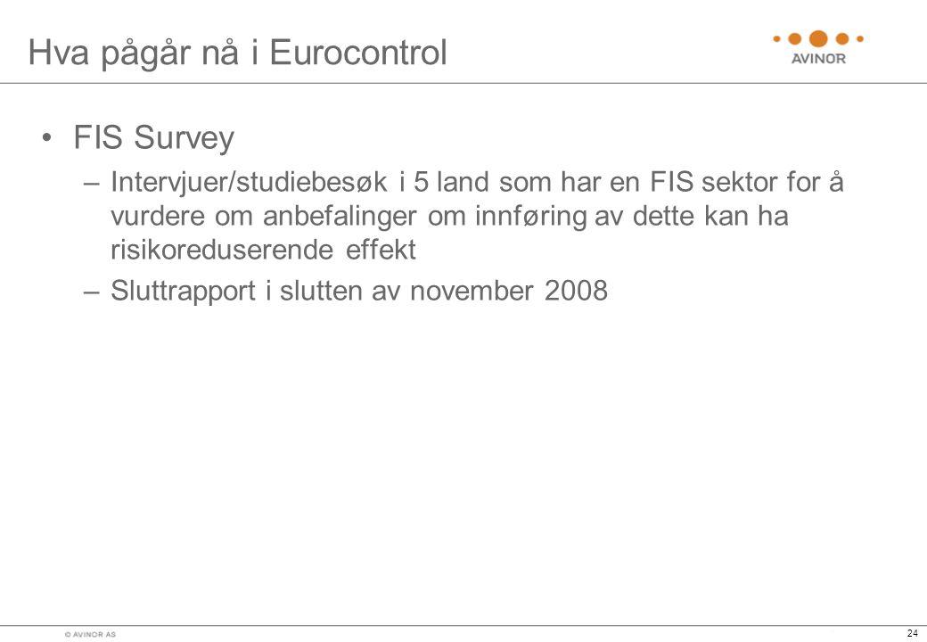 24 Hva pågår nå i Eurocontrol •FIS Survey –Intervjuer/studiebesøk i 5 land som har en FIS sektor for å vurdere om anbefalinger om innføring av dette kan ha risikoreduserende effekt –Sluttrapport i slutten av november 2008