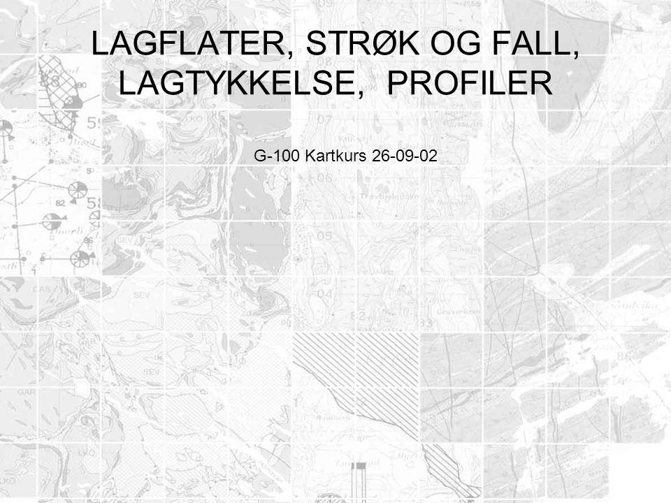 LAGFLATER, STRØK OG FALL, LAGTYKKELSE, PROFILER G-100 Kartkurs 26-09-02