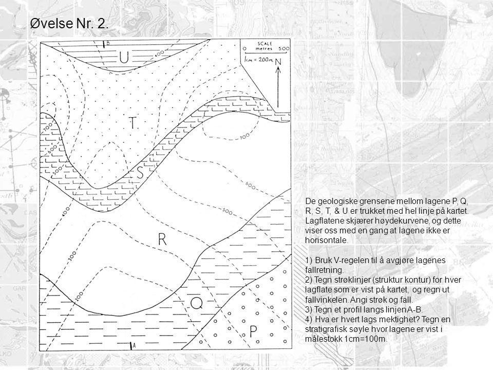 Øvelse Nr. 2. De geologiske grensene mellom lagene P, Q, R, S, T, & U er trukket med hel linje på kartet. Lagflatene skjærer høydekurvene, og dette vi