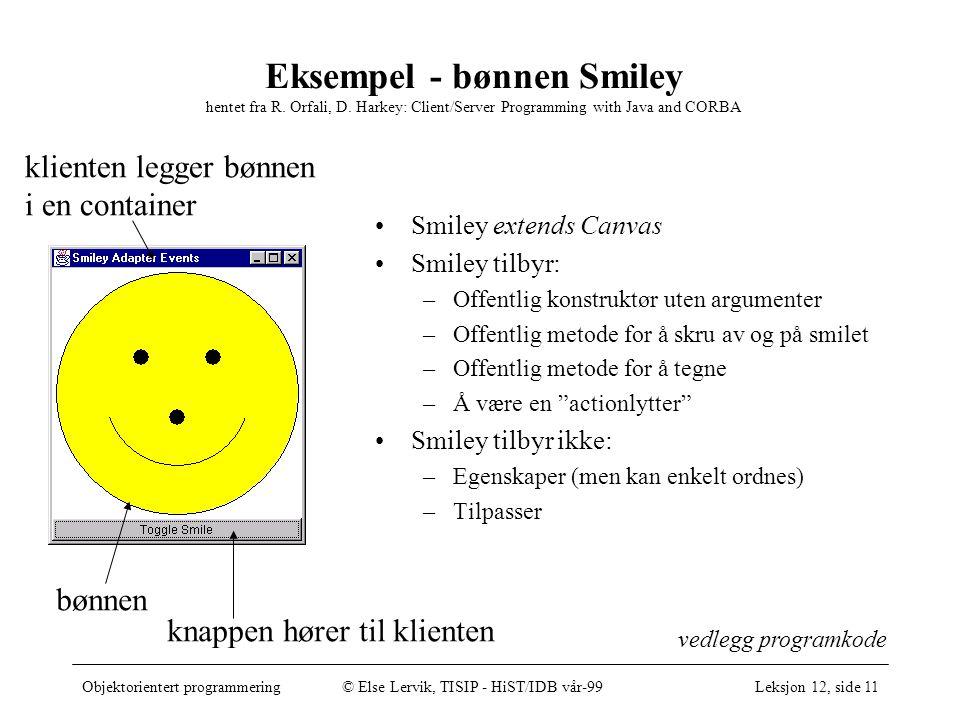 Objektorientert programmering© Else Lervik, TISIP - HiST/IDB vår-99Leksjon 12, side 11 Eksempel - bønnen Smiley hentet fra R.