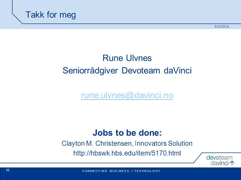 C O N N E C T I N G B U S I N E S S & T E C H N O L O G Y Takk for meg Rune Ulvnes Seniorrådgiver Devoteam daVinci rune.ulvnes@davinci.no Jobs to be done: Clayton M.