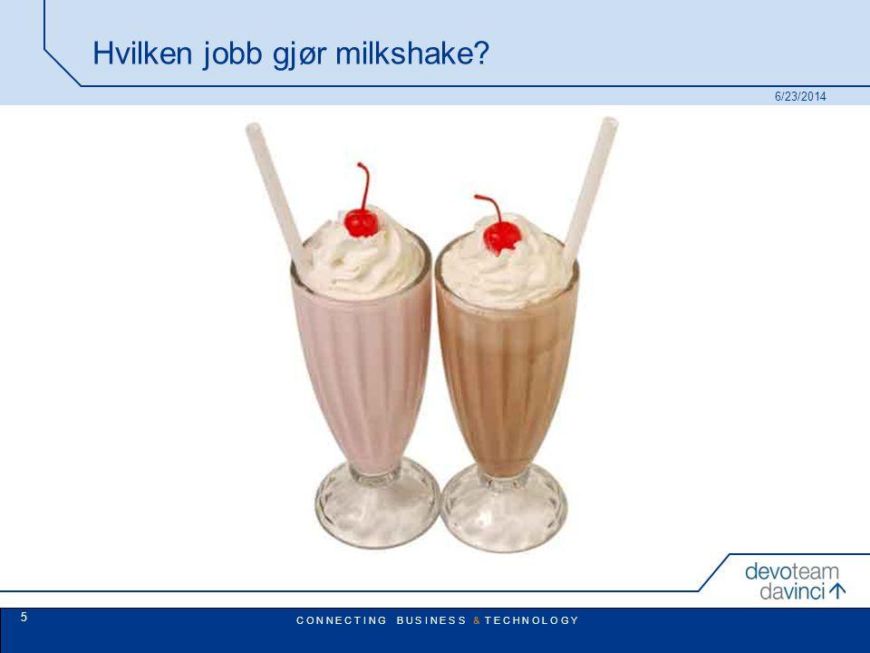 C O N N E C T I N G B U S I N E S S & T E C H N O L O G Y Hvilken jobb gjør milkshake 6/23/2014 5