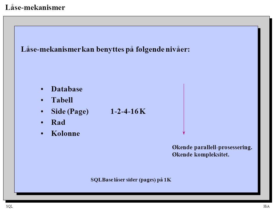 SQLHiA Låse-mekanismer •Database •Tabell •Side (Page)1-2-4-16 K •Rad •Kolonne Låse-mekanismer kan benyttes på følgende nivåer: Økende parallell-prosessering.