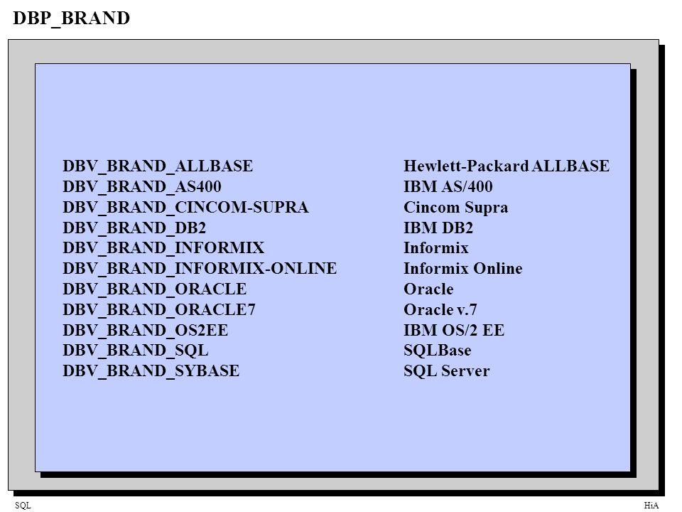 SQLHiA DBP_BRAND DBV_BRAND_ALLBASEHewlett-Packard ALLBASE DBV_BRAND_AS400IBM AS/400 DBV_BRAND_CINCOM-SUPRACincom Supra DBV_BRAND_DB2IBM DB2 DBV_BRAND_INFORMIXInformix DBV_BRAND_INFORMIX-ONLINEInformix Online DBV_BRAND_ORACLEOracle DBV_BRAND_ORACLE7Oracle v.7 DBV_BRAND_OS2EEIBM OS/2 EE DBV_BRAND_SQLSQLBase DBV_BRAND_SYBASESQL Server