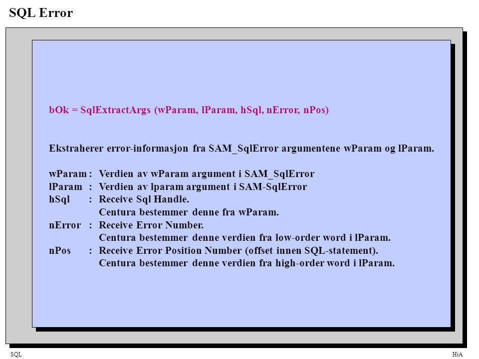 SQLHiA SQL Error bOk = SqlExtractArgs (wParam, lParam, hSql, nError, nPos) Ekstraherer error-informasjon fra SAM_SqlError argumentene wParam og lParam.