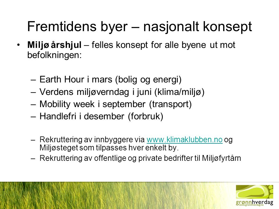 4 Fremtidens byer – nasjonalt konsept •Miljø årshjul – felles konsept for alle byene ut mot befolkningen: –Earth Hour i mars (bolig og energi) –Verden