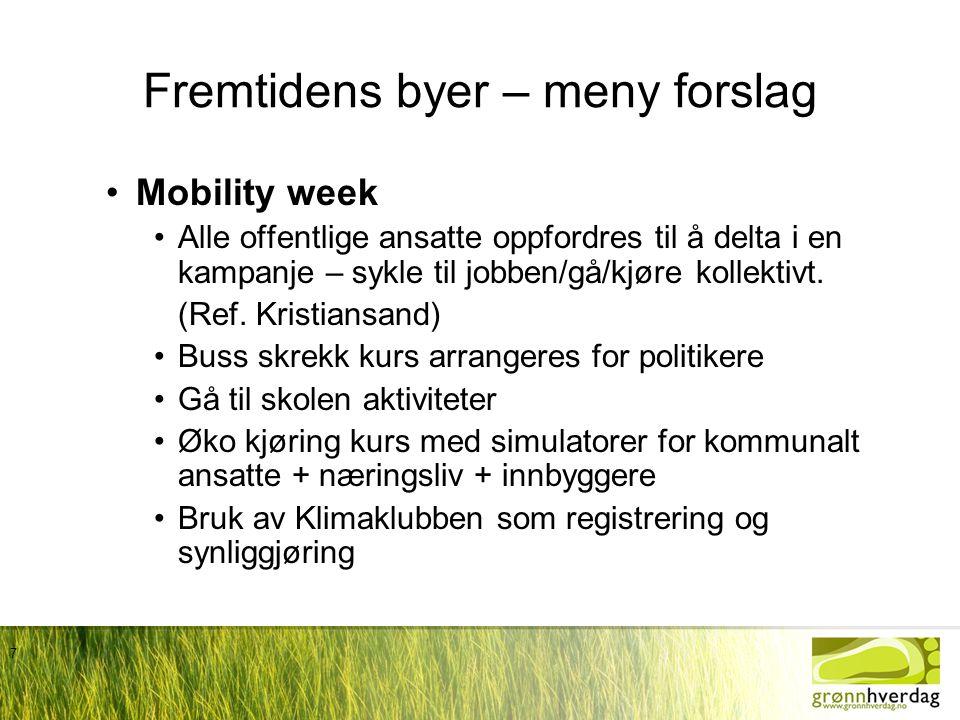 7 Fremtidens byer – meny forslag •Mobility week •Alle offentlige ansatte oppfordres til å delta i en kampanje – sykle til jobben/gå/kjøre kollektivt.