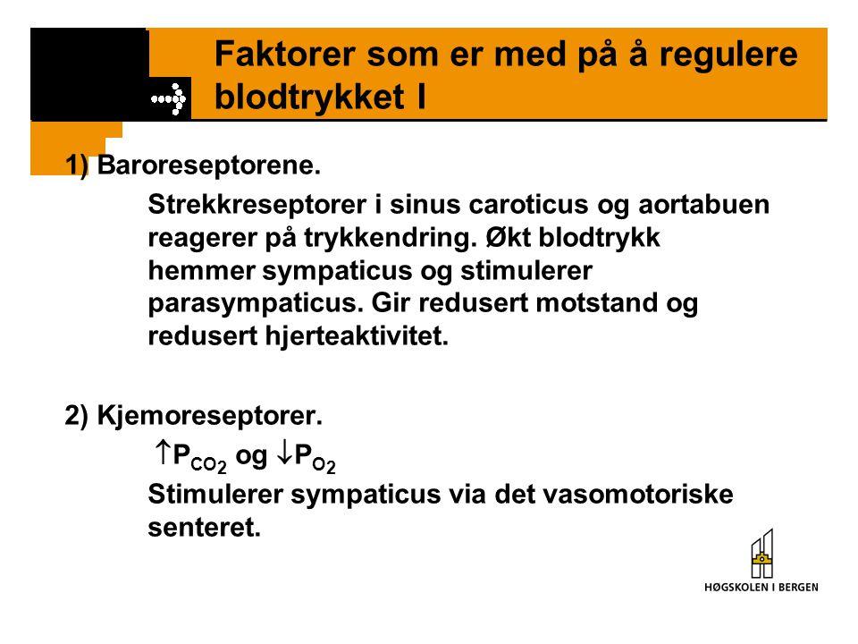 Faktorer som er med på å regulere blodtrykket I 1) Baroreseptorene. Strekkreseptorer i sinus caroticus og aortabuen reagerer på trykkendring. Økt blod