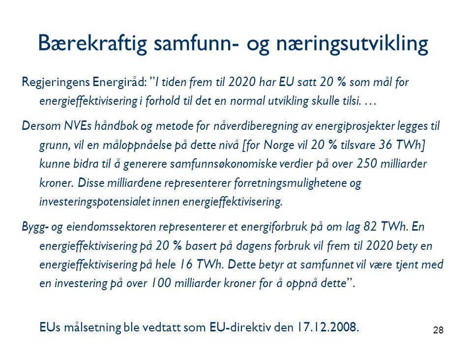 28 Bærekraftig samfunn- og næringsutvikling Regjeringens Energiråd: I tiden frem til 2020 har EU satt 20 % som mål for energieffektivisering i forhold til det en normal utvikling skulle tilsi.