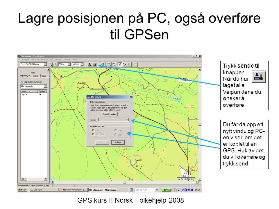 Lagre posisjonen på PC, også overføre til GPSen Trykk sende til knappen Når du har laget alle Veipunktene du ønsker å overføre Du får da opp ett nytt