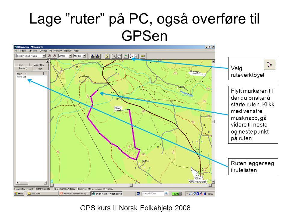 """Lage """"ruter"""" på PC, også overføre til GPSen Velg ruteverktøyet Flytt markøren til der du ønsker å starte ruten. Klikk med venstre musknapp, gå videre"""