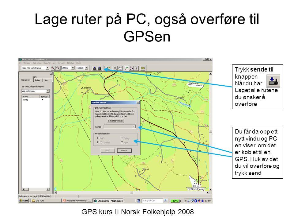Lage ruter på PC, også overføre til GPSen Trykk sende til knappen Når du har Laget alle rutene du ønsker å overføre Du får da opp ett nytt vindu og PC- en viser om det er koblet til en GPS.