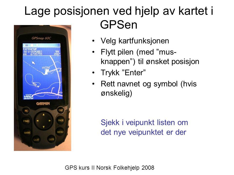 """Lage posisjonen ved hjelp av kartet i GPSen •Velg kartfunksjonen •Flytt pilen (med """"mus- knappen"""") til ønsket posisjon •Trykk """"Enter"""" •Rett navnet og"""