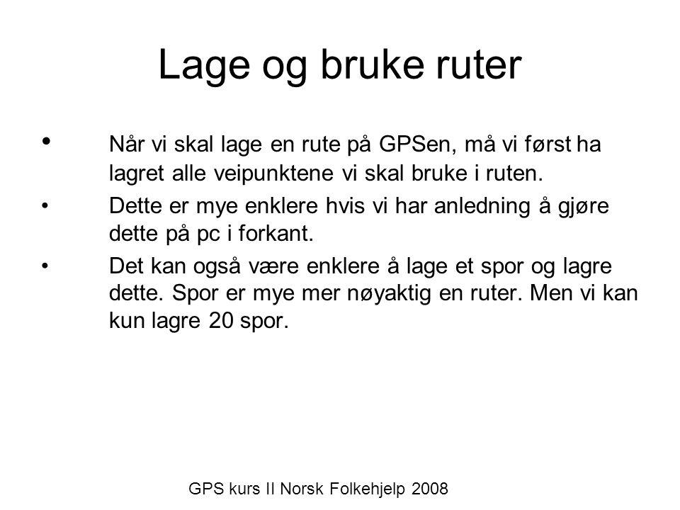 •Trykk Menu x-2 •Velg ruter •Velg ny •Velg første vegpunkt •Og neste •Avslutt med Naviger GPS kurs II Norsk Folkehjelp 2008