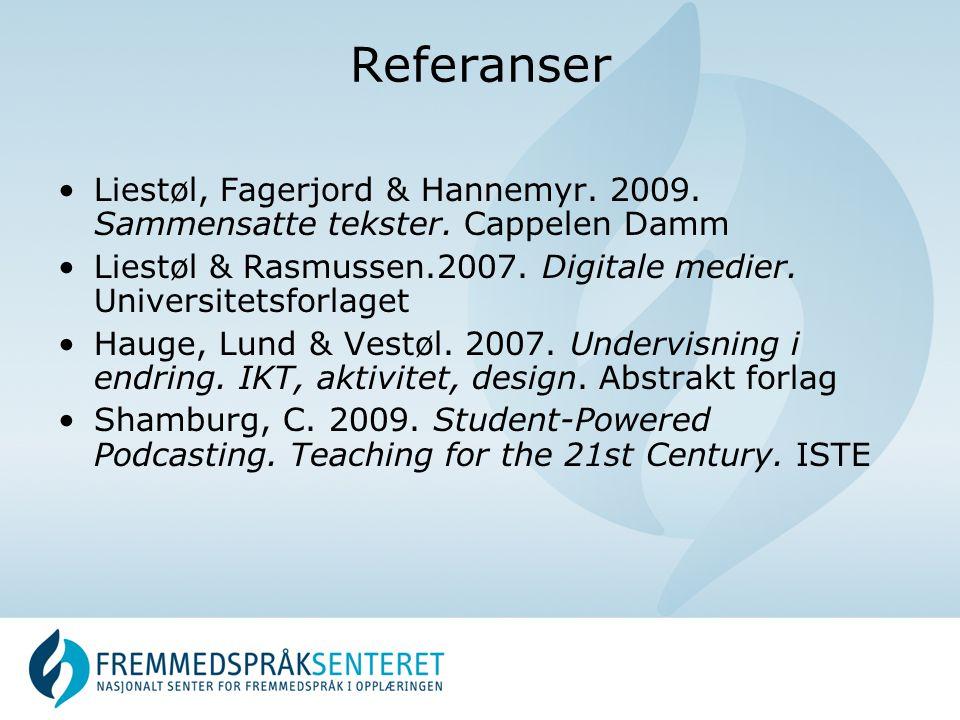 Referanser •Liestøl, Fagerjord & Hannemyr. 2009. Sammensatte tekster. Cappelen Damm •Liestøl & Rasmussen.2007. Digitale medier. Universitetsforlaget •