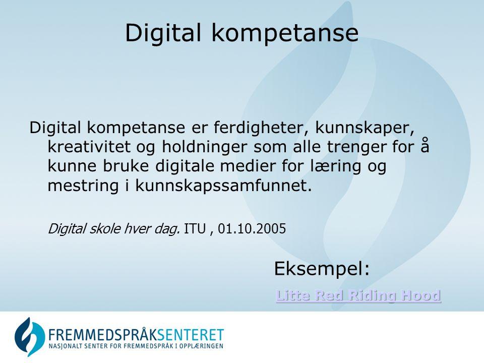 Digital kompetanse Digital kompetanse er ferdigheter, kunnskaper, kreativitet og holdninger som alle trenger for å kunne bruke digitale medier for lær
