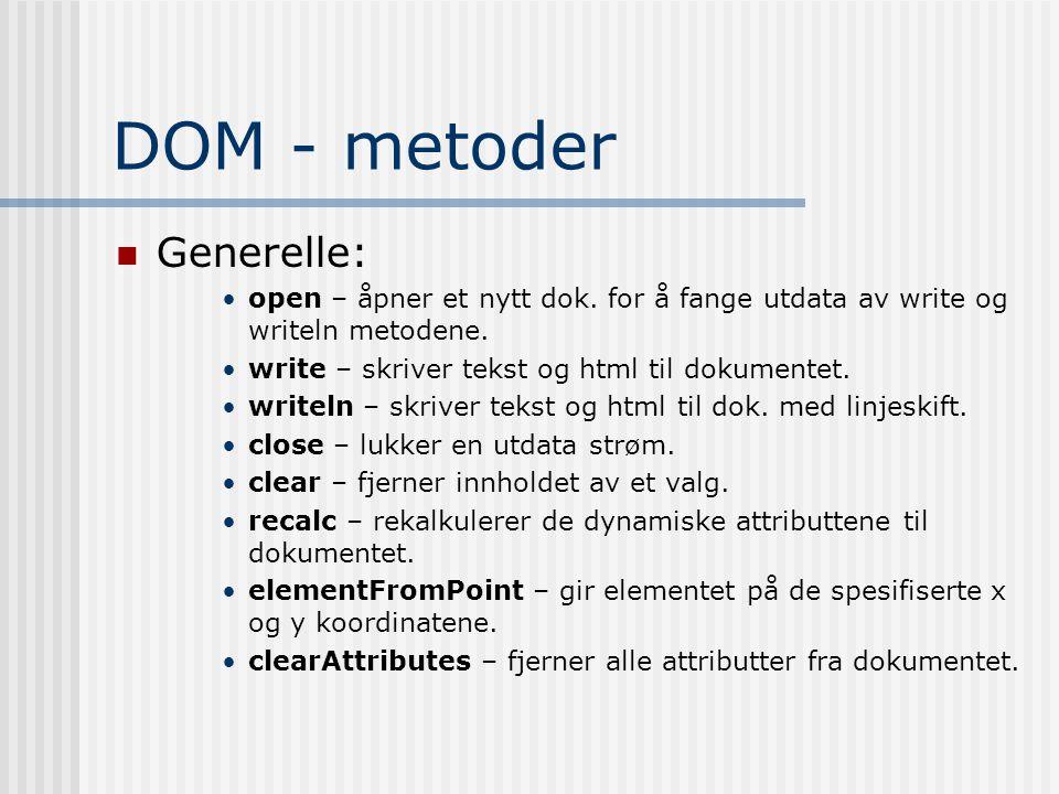 DOM - metoder  Generelle: •open – åpner et nytt dok. for å fange utdata av write og writeln metodene. •write – skriver tekst og html til dokumentet.