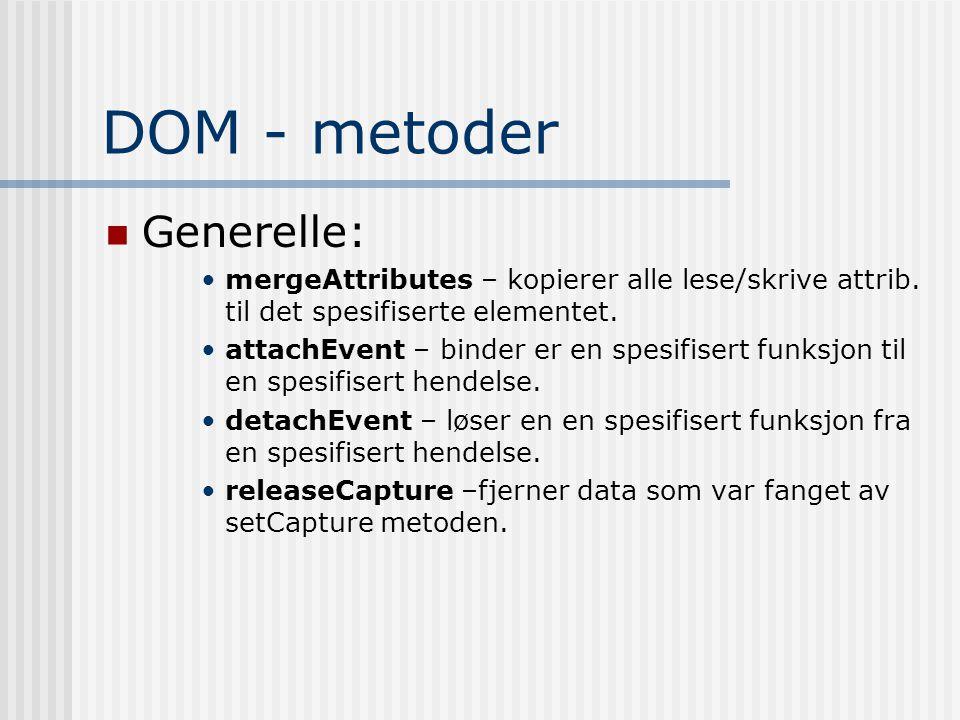 DOM - metoder  Generelle: •mergeAttributes – kopierer alle lese/skrive attrib. til det spesifiserte elementet. •attachEvent – binder er en spesifiser