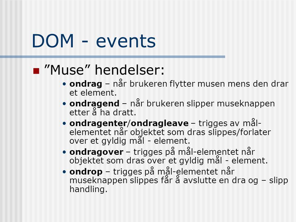 """DOM - events  """"Muse"""" hendelser: •ondrag – når brukeren flytter musen mens den drar et element. •ondragend – når brukeren slipper museknappen etter å"""