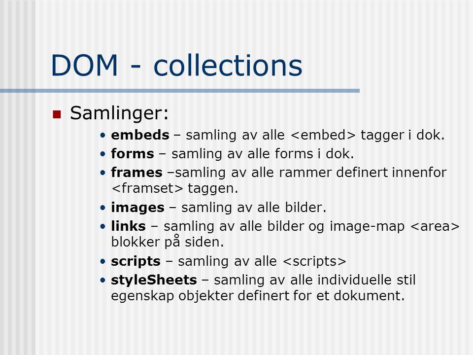 DOM - collections  Samlinger: •embeds – samling av alle tagger i dok. •forms – samling av alle forms i dok. •frames –samling av alle rammer definert