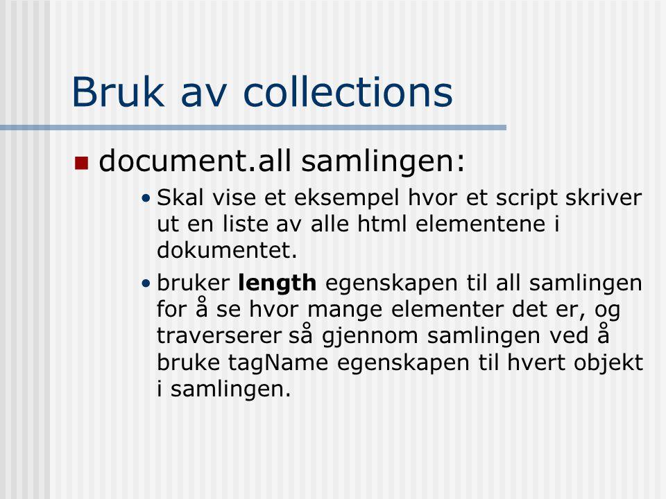 Bruk av collections  document.all samlingen: •Skal vise et eksempel hvor et script skriver ut en liste av alle html elementene i dokumentet. •bruker