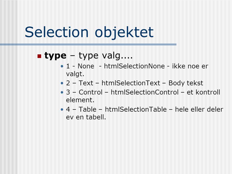 Selection objektet  type – type valg.... •1 - None - htmlSelectionNone - ikke noe er valgt. •2 – Text – htmlSelectionText – Body tekst •3 – Control –