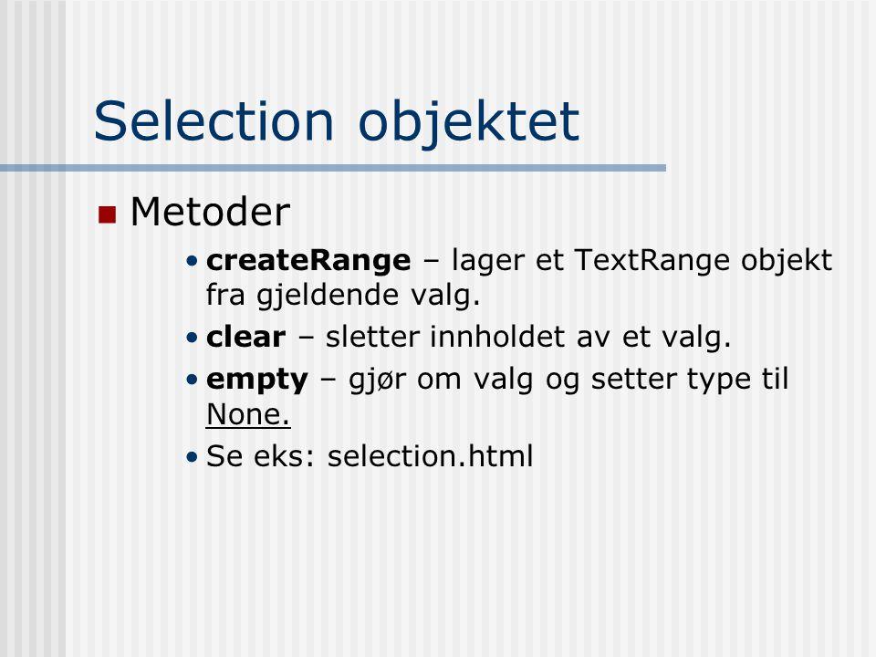 Selection objektet  Metoder •createRange – lager et TextRange objekt fra gjeldende valg. •clear – sletter innholdet av et valg. •empty – gjør om valg