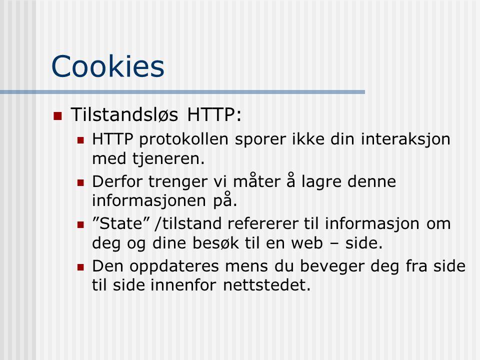 Cookies  Tilstandsløs HTTP:  HTTP protokollen sporer ikke din interaksjon med tjeneren.  Derfor trenger vi måter å lagre denne informasjonen på. 