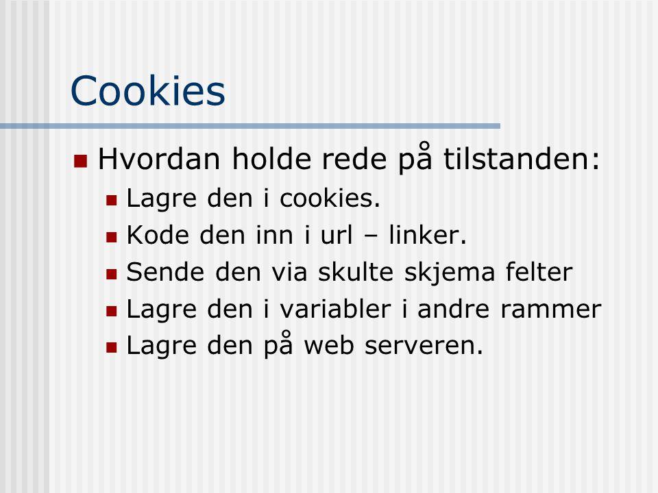 Cookies  Hvordan holde rede på tilstanden:  Lagre den i cookies.  Kode den inn i url – linker.  Sende den via skulte skjema felter  Lagre den i v