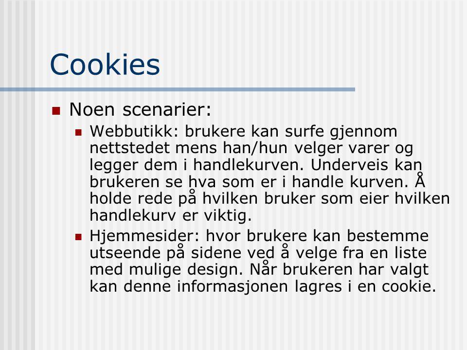 Cookies  Noen scenarier:  Webbutikk: brukere kan surfe gjennom nettstedet mens han/hun velger varer og legger dem i handlekurven. Underveis kan bruk