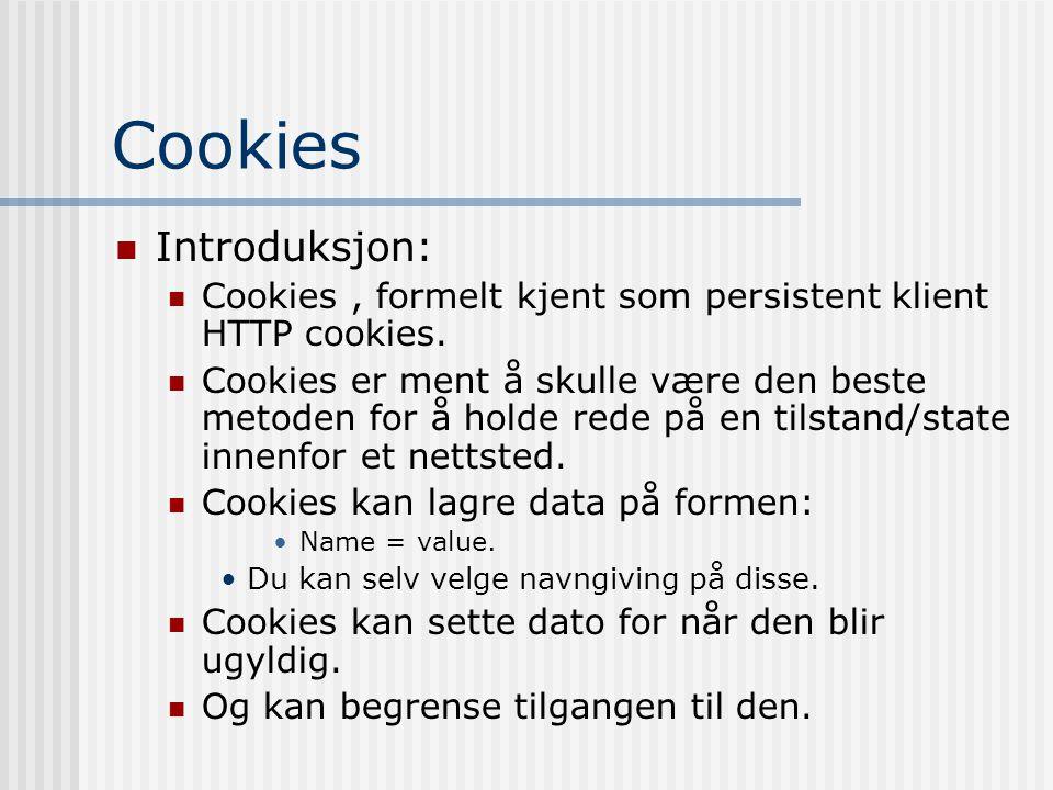 Cookies  Introduksjon:  Cookies, formelt kjent som persistent klient HTTP cookies.  Cookies er ment å skulle være den beste metoden for å holde red