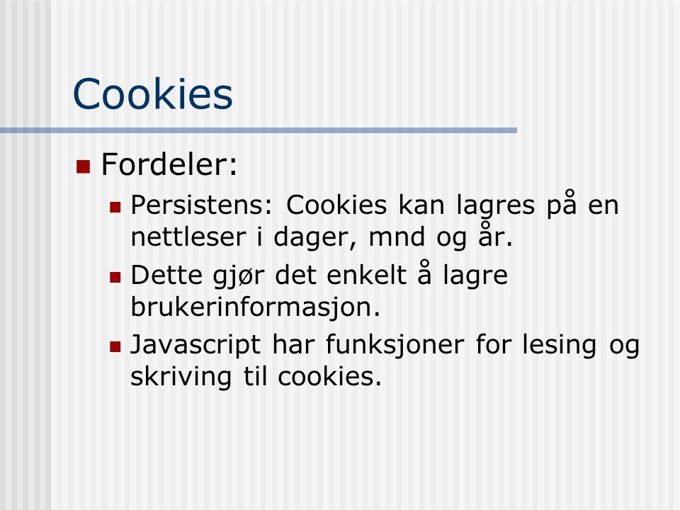 Cookies  Fordeler:  Persistens: Cookies kan lagres på en nettleser i dager, mnd og år.  Dette gjør det enkelt å lagre brukerinformasjon.  Javascri