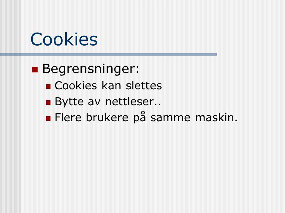 Cookies  Begrensninger:  Cookies kan slettes  Bytte av nettleser..  Flere brukere på samme maskin.