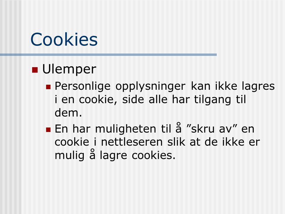 """Cookies  Ulemper  Personlige opplysninger kan ikke lagres i en cookie, side alle har tilgang til dem.  En har muligheten til å """"skru av"""" en cookie"""