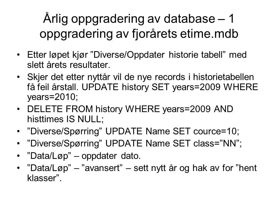 Årlig oppgradering av database – 1 oppgradering av fjorårets etime.mdb •Etter løpet kjør Diverse/Oppdater historie tabell med slett årets resultater.