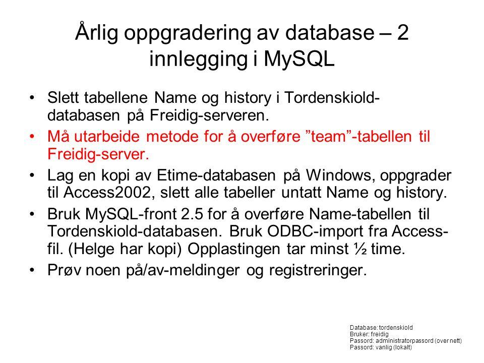 Årlig oppgradering av database – 2 innlegging i MySQL •Slett tabellene Name og history i Tordenskiold- databasen på Freidig-serveren.