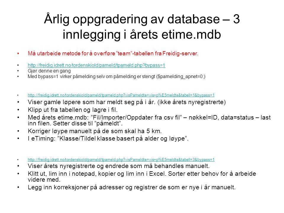 Årlig oppgradering av database – 3 innlegging i årets etime.mdb •Må utarbeide metode for å overføre team -tabellen fra Freidig-server.