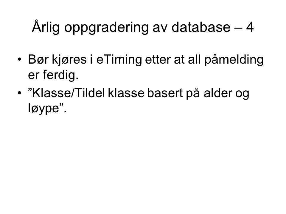 Årlig oppgradering av database – 4 •Bør kjøres i eTiming etter at all påmelding er ferdig.