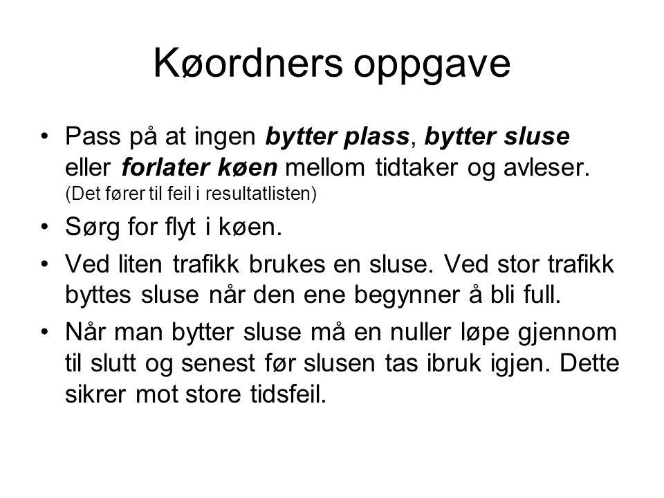 Køordners oppgave •Pass på at ingen bytter plass, bytter sluse eller forlater køen mellom tidtaker og avleser.