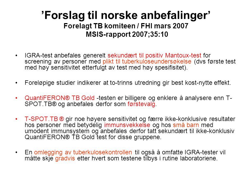 'Forslag til norske anbefalinger' Forelagt TB komiteen / FHI mars 2007 MSIS-rapport 2007;35:10 •IGRA-test anbefales generelt sekundært til positiv Man