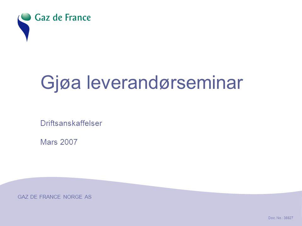 GAZ DE FRANCE NORGE AS Doc. No.: 38827 Gjøa leverandørseminar Driftsanskaffelser Mars 2007