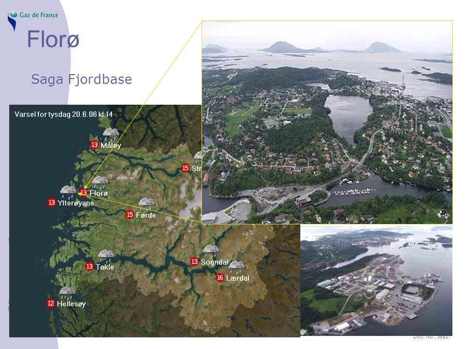 Slide 8 GAZ DE FRANCE NORGE AS Doc. No.: 38827 Florø Saga Fjordbase