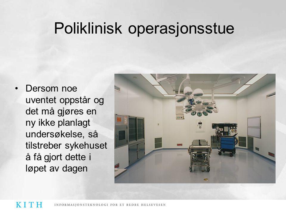 Poliklinisk operasjonsstue •Dersom noe uventet oppstår og det må gjøres en ny ikke planlagt undersøkelse, så tilstreber sykehuset å få gjort dette i l