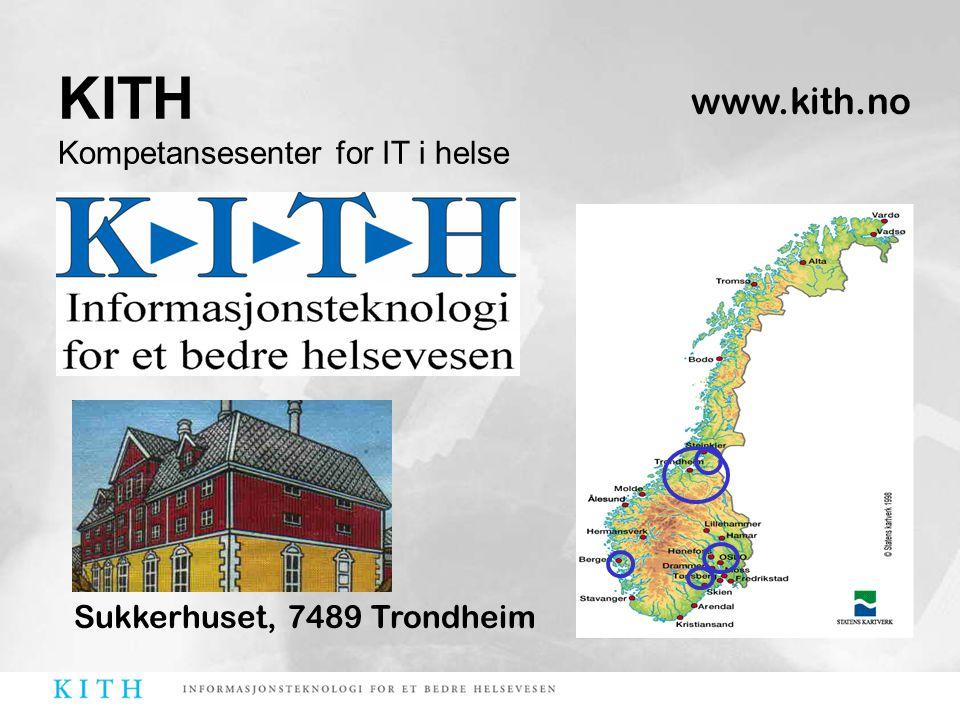 www.kith.no Sukkerhuset, 7489 Trondheim KITH Kompetansesenter for IT i helse