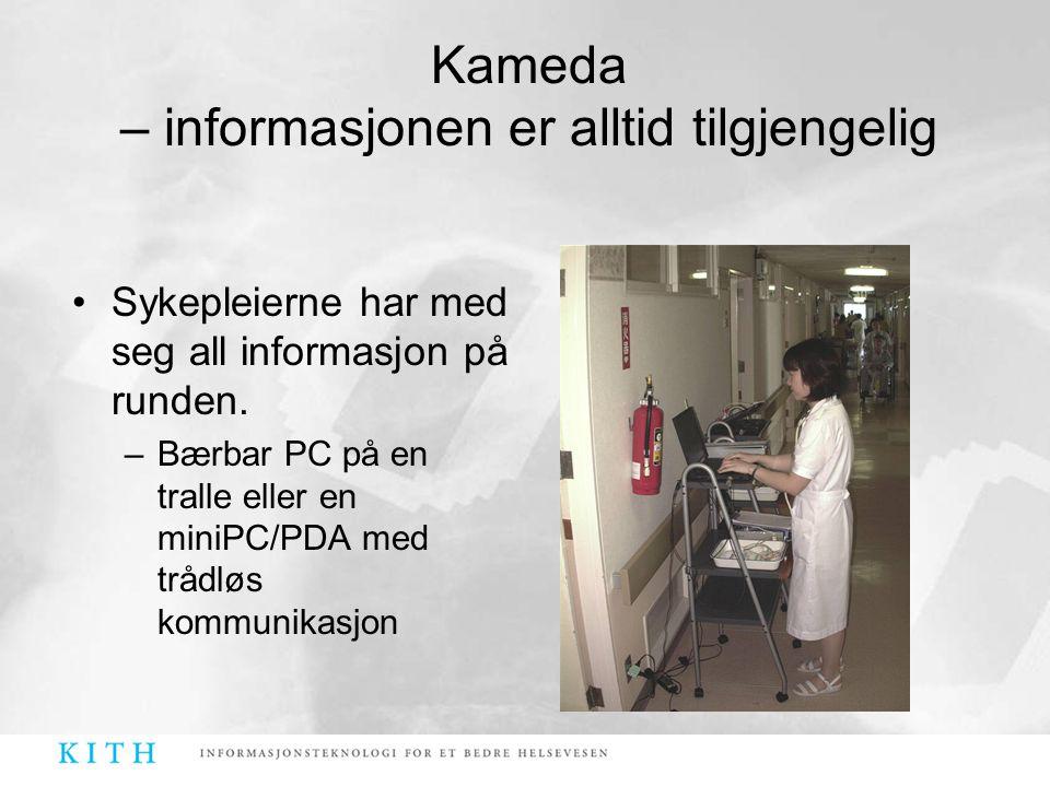 Kameda – informasjonen er alltid tilgjengelig •Sykepleierne har med seg all informasjon på runden. –Bærbar PC på en tralle eller en miniPC/PDA med trå