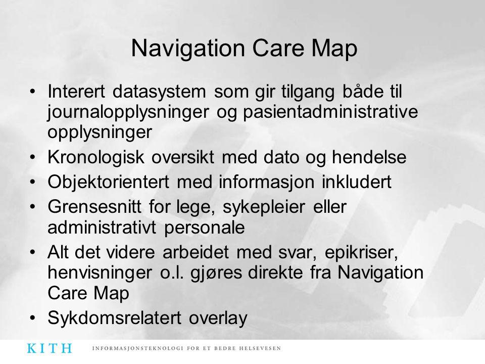 Navigation Care Map •Interert datasystem som gir tilgang både til journalopplysninger og pasientadministrative opplysninger •Kronologisk oversikt med