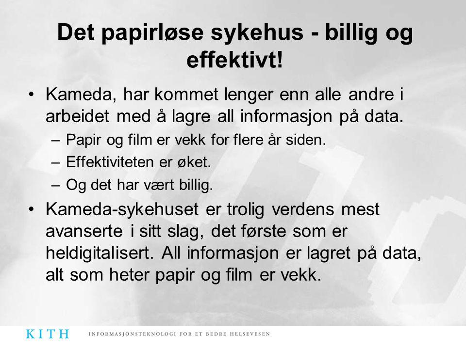 Det papirløse sykehus - billig og effektivt! •Kameda, har kommet lenger enn alle andre i arbeidet med å lagre all informasjon på data. –Papir og film