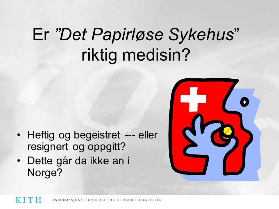 """•Heftig og begeistret --- eller resignert og oppgitt? •Dette går da ikke an i Norge? Er """"Det Papirløse Sykehus"""" riktig medisin?"""
