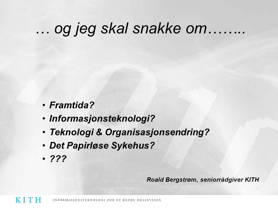 •Framtida? •Informasjonsteknologi? •Teknologi & Organisasjonsendring? •Det Papirløse Sykehus? •??? Roald Bergstrøm, seniorrådgiver KITH … og jeg skal